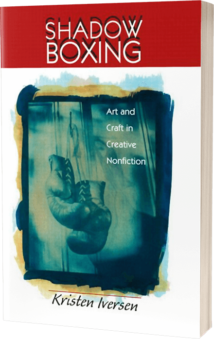 Shadow Boxing: Art and Craft in Creative Nonfiction by Kristen Iversen